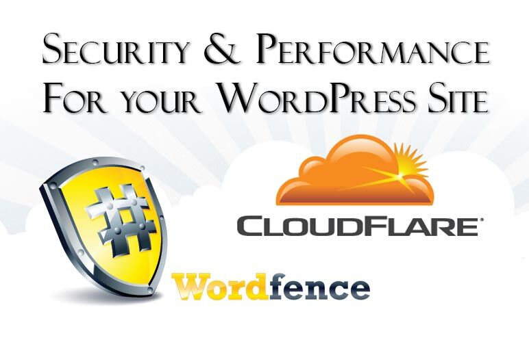 Wordfence & CloudFlare for WordPress Security and Performance